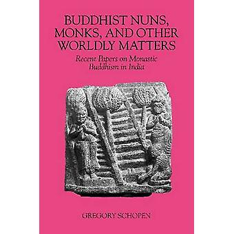 Buddhist Nuns - Monks - and Other Worldly Matters - Recent Papers on M