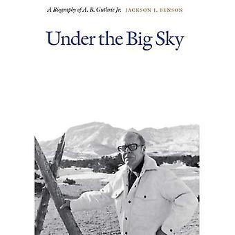 Unter dem großen Himmel: eine Biographie des A. B. Guthrie Jr.