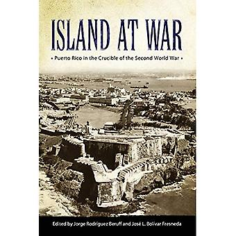 Island at War: Puerto Rico� in the Crucible of the Second World War (Caribbean� Studies Series)