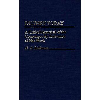 Dilthey Today A Critical Appraisal of the Contemporary Relevance of His Work by Rickman & H. P.