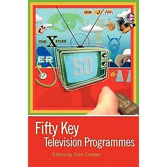 Fifty Key Television Programmes by Creeber & Glen