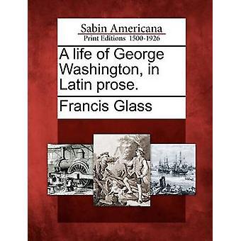 Ein Leben von George Washington in der lateinischen Prosa. durch Glas & Francis