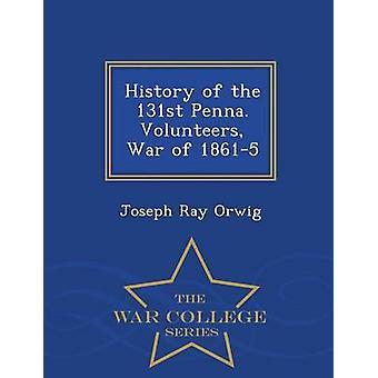 131. Penna. freiwilligen Kriegsgeschichte der 18615 War College-Serie von Orwig & Joseph Ray