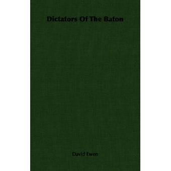 Dictators Of The Baton by Ewen & David