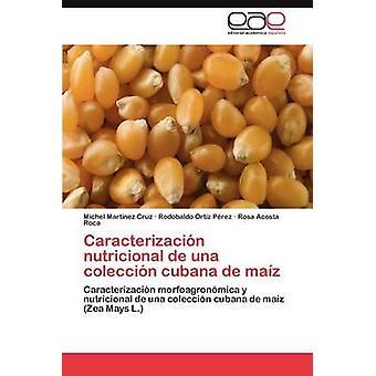 Caracterizacion Nutricional de Una Coleccion Cubana de Maiz by Mart Nez Cruz & Michel