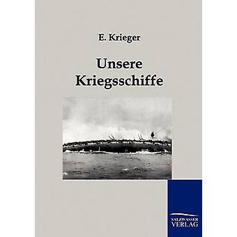Unsere Kriegsschiffe jäseneltä Krieger & E.