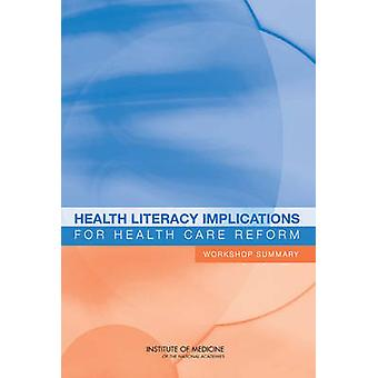 Health Literacy Implications for Health Care Reform - Workshop Summary