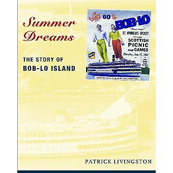 Summer Dreams - The Story of Bob-lo Island by Patrick Livingston - 978