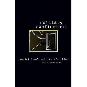 Solitary Confinement - Social Death and Its Afterlives by Lisa Guenthe