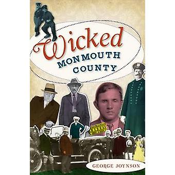 Wicked Monmouth County by George Joynson - 9781596299979 Book