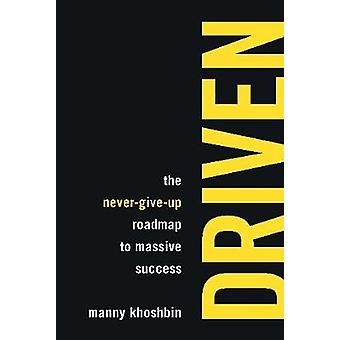 Driven - The Never-Give-Up Roadmap to Massive Success by Driven - The N