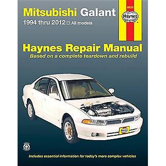 Mitsubishi Galant Automotive Repair Manual - 1994-2012 by Editors of H