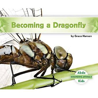 Becoming a Dragonfly by Grace Hansen - 9781680805086 Book
