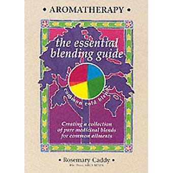 Aromatherapy - The Essential Blending Guide by Rosemary Caddy - 978189