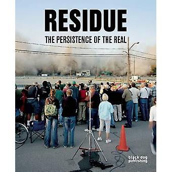 Residue - The Persistence of the Real by Grant Arnold - Vancouver Art