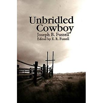 Unbridled Cowboy by Joseph B. Fussell - 9781931112772 Book