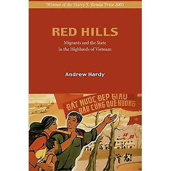 Red Hills - Migration and the State in the Highlands of Vietnam (New e