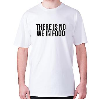 Mens funny foodie t-shirt slogan tee eating hilarious - There is no we in food