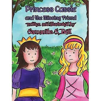 Princess Cassie and the Missing Friend by Bell & Samantha S.