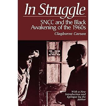 In Struggle  SNCC and the Black Awakening of the 1960s with a New Introduction and Epilogue by the Author by Clayborne Carson