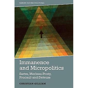 Immanence and Micropolitics  Sartre MerleauPonty Foucault and Deleuze by Christian Gilliam