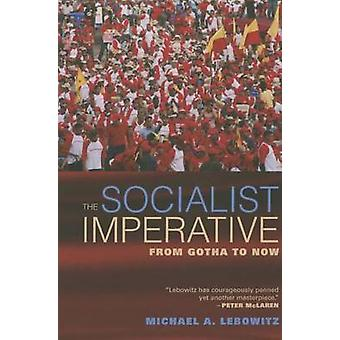 The Socialist Imperative  From Gotha to Now by Michael A Lebowitz