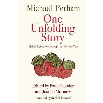 One Unfolding Story Biblical reflections through the Christian Year by Perham & Michael