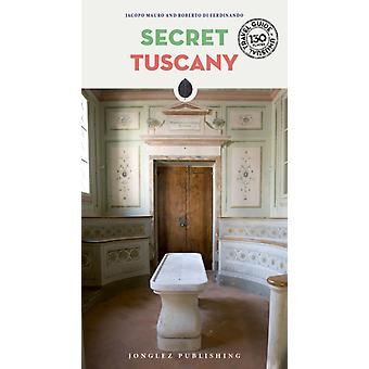 Secret Tuscany  An Unusual Travel Guide by Carlo Caselli
