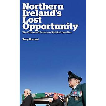 Irlandes du Nord Lost Opportunity The Frustrated Promise of Political Loyalism par Tony Novosel