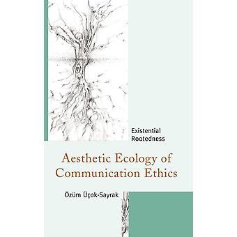 Aesthetic Ecology of Communication Ethics Existential Rootedness by okSayrak & zm