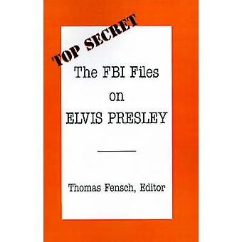 The FBI Files on Elvis Presley by Fensch & Thomas