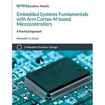 Embedded Systems Fundamentals with ARM CortexM based Microcontrollers  A Practical Approach by Dean & Alexander G