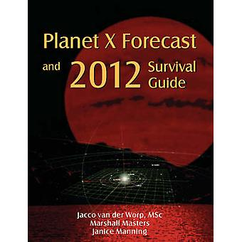 Planet X Forecast and 2012 Survival Guide by Van Der Worp & Jacco