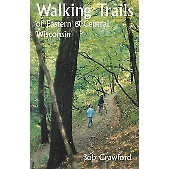 Wandelroutes van Eastern en Central Wisconsin door Crawford & Robert F.
