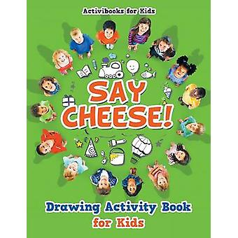 Say Cheese Drawing Activity Book for Kids von for Kids & Activibooks
