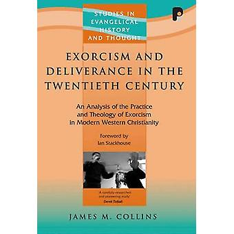 Exorcism And Deliverance In 20th Century by Collins & James M
