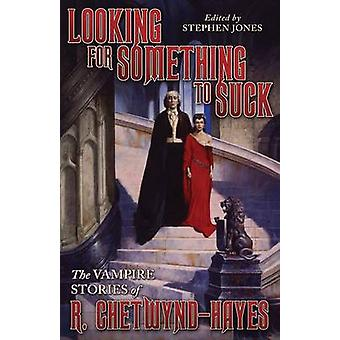 Looking for Something to Suck The Vampire Stories of R. ChetwyndHayes by ChetwyndHayes & Ronald