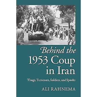 Derrière le coup d'Etat de 1953 en Iran par Ali Rahnema