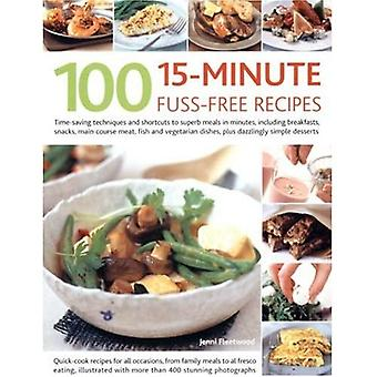 100 15 Minute Fuss-free Recipes: Time-saving Techniques and Shortcuts to Superb Meals in Minutes, Including Breakfasts, Snacks, Main Course Meat, Fish ... Dishes, Plus Dazzlingly Simple Desserts