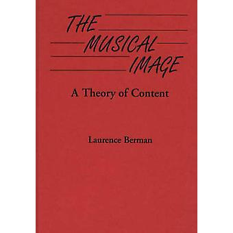 The Musical Image A Theory of Content by Berman & Laurence D.