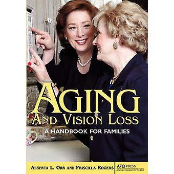 Aging and Vision Loss A Handbook for Families by Orr & Alberta L.