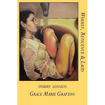 Whimsy Reticence  Laud Unruly Sonnets by Grafton & Grace Marie