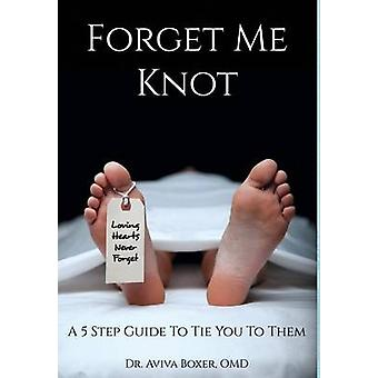Forget Me Knot A 5 Step Guide to Tie You to Them by Boxer & Aviva