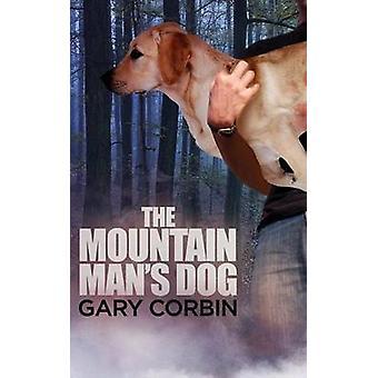 The Mountain Mans Dog by Corbin & Gary