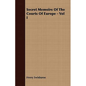 Secret Memoirs Of The Courts Of Europe  Vol I by Swinburne & Henry