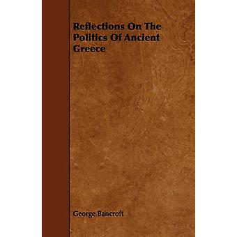 Reflections On The Politics Of Ancient Greece by Bancroft & George