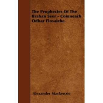 The Prophecies Of The Brahan Seer  Coinneach Odhar Fiosaiche. by Mackenzie & Alexander