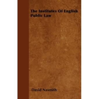 The Institutes Of English Public Law by Nasmith & David
