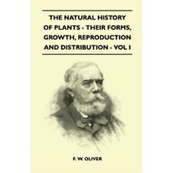The Natural History Of Plants  Their Forms Growth Reproduction And Distribution  Vol I by Oliver & F. W.