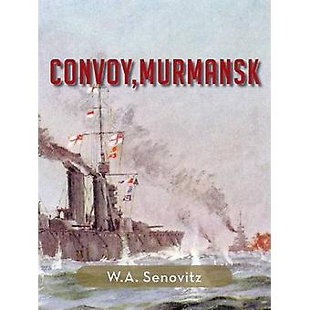 Convoy Murmansk by Senovitz & W. a.